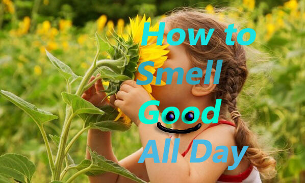 Some Cool Tips to Smell Good All Day